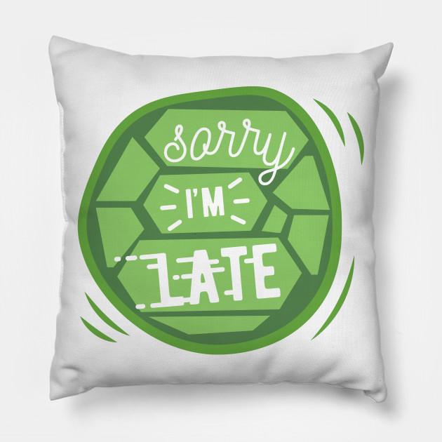 Sorry I Am Late - Funny & Cute Turtle - Fun - Pillow | TeePubl