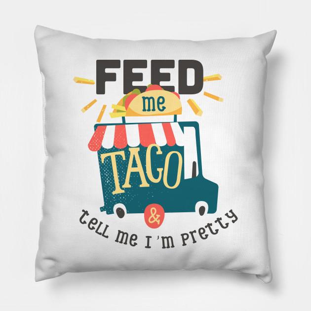 Feed Me Taco - Tell Me I Am Pretty - Funny - Fun - Pillow | TeePubl