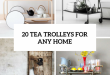 Hospitality Trend: 20 Cool Tea Trolleys For Your Home - DigsDi