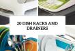 20 Small And Creative Dish Racks And Drainers - DigsDi